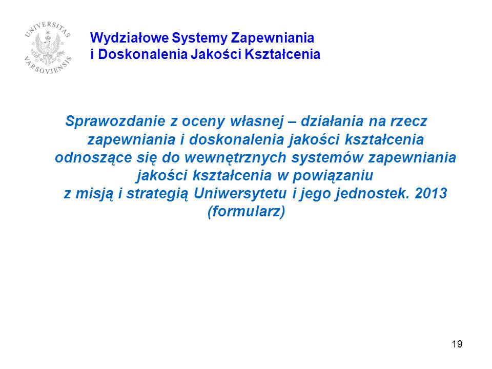 19 Wydziałowe Systemy Zapewniania i Doskonalenia Jakości Kształcenia Sprawozdanie z oceny własnej – działania na rzecz zapewniania i doskonalenia jako