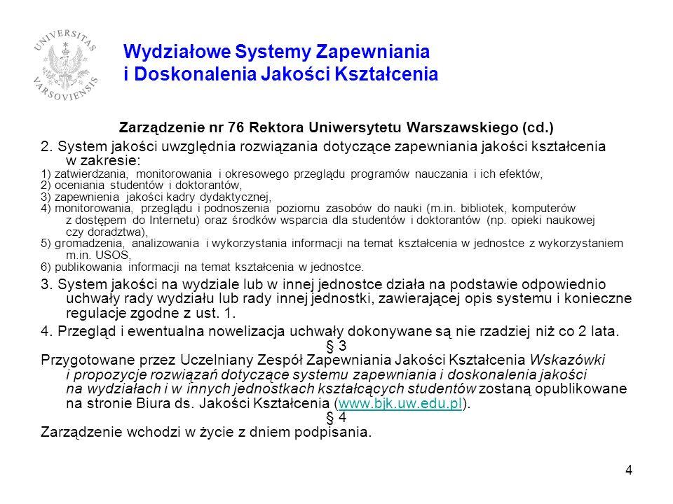 4 Zarządzenie nr 76 Rektora Uniwersytetu Warszawskiego (cd.) 2. System jakości uwzględnia rozwiązania dotyczące zapewniania jakości kształcenia w zakr