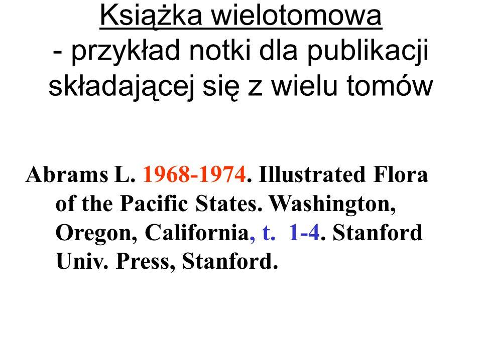Książka wielotomowa - przykład notki dla publikacji składającej się z wielu tomów Abrams L. 1968-1974. Illustrated Flora of the Pacific States. Washin