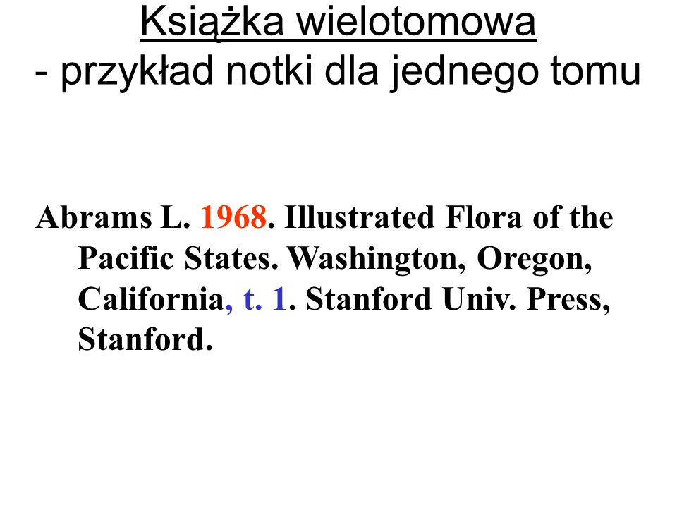 Abrams L. 1968. Illustrated Flora of the Pacific States. Washington, Oregon, California, t. 1. Stanford Univ. Press, Stanford. Książka wielotomowa - p