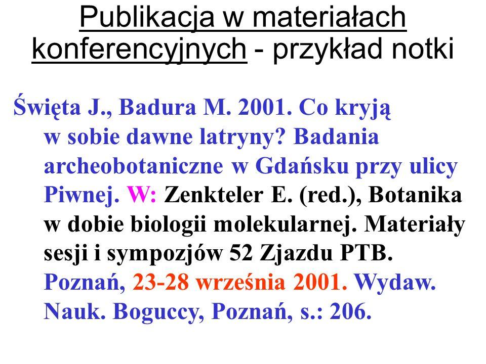 Święta J., Badura M. 2001. Co kryją w sobie dawne latryny? Badania archeobotaniczne w Gdańsku przy ulicy Piwnej. W: Zenkteler E. (red.), Botanika w do