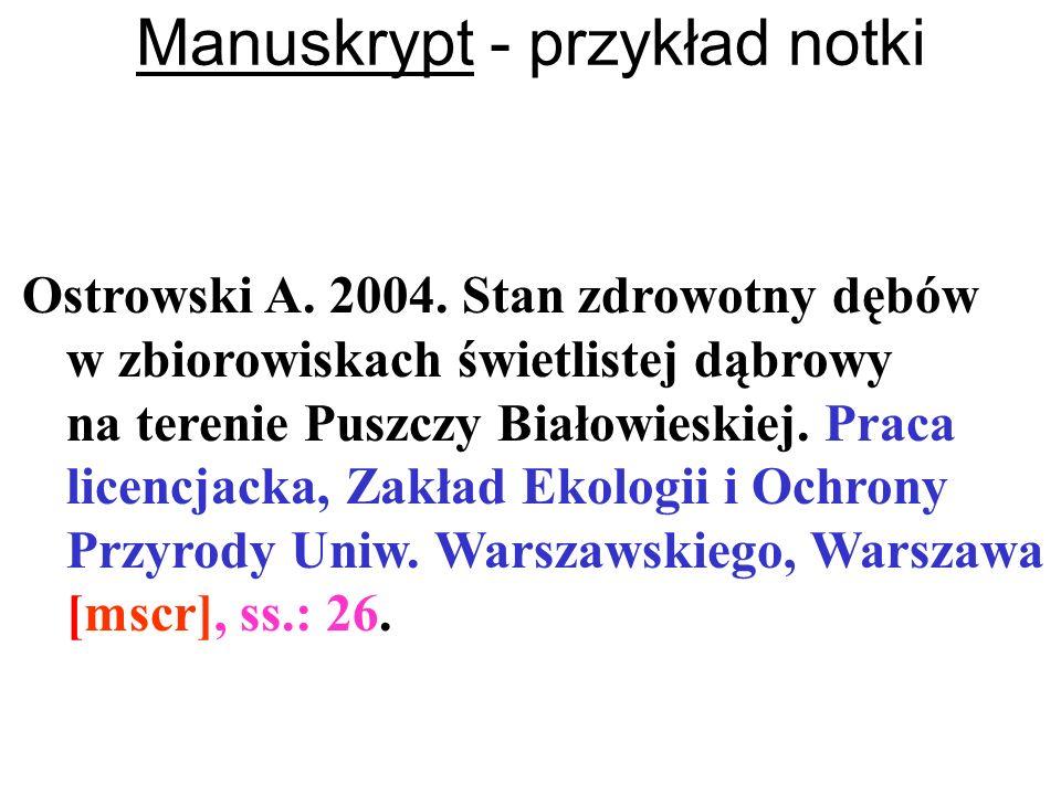 Manuskrypt - przykład notki Ostrowski A. 2004. Stan zdrowotny dębów w zbiorowiskach świetlistej dąbrowy na terenie Puszczy Białowieskiej. Praca licenc