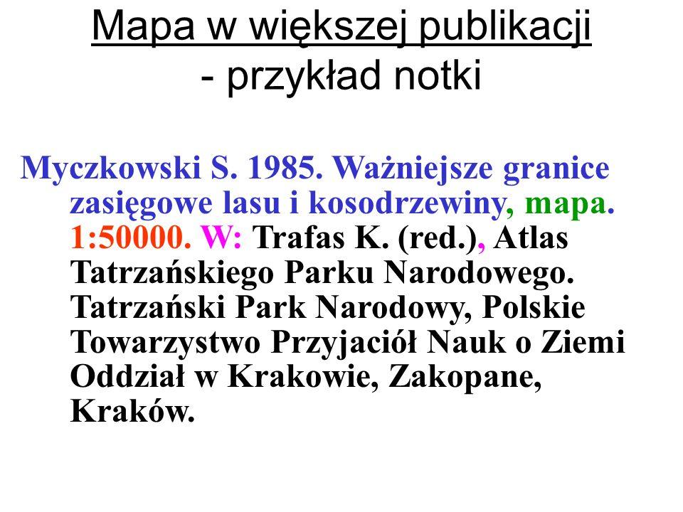 Mapa w większej publikacji - przykład notki Myczkowski S. 1985. Ważniejsze granice zasięgowe lasu i kosodrzewiny, mapa. 1:50000. W: Trafas K. (red.),