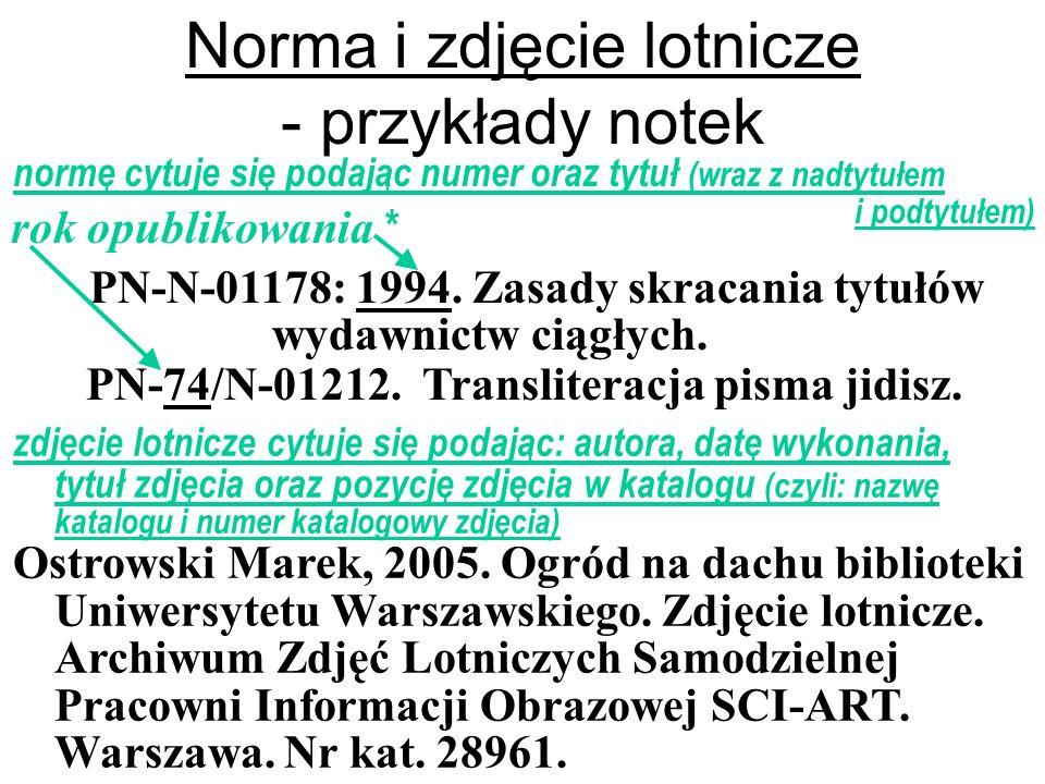 * Jeśli w numerze normy nie ma informacji o roku jej opublikowania, wówczas datę dopisuje się po dwukropku. zdjęcie lotnicze cytuje się podając: autor