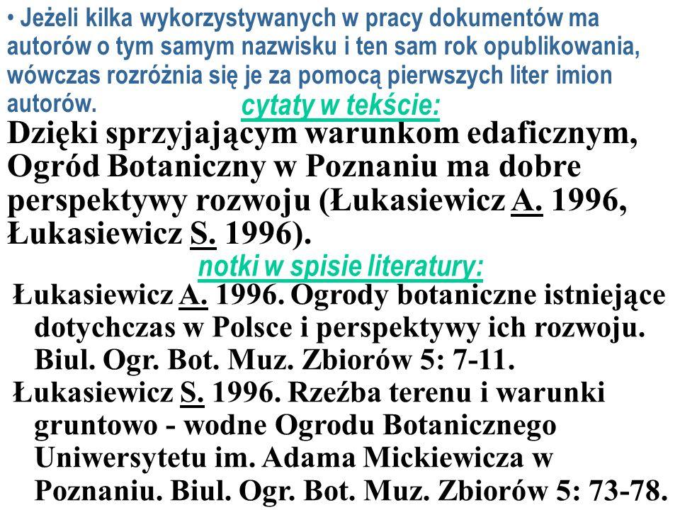 Dzięki sprzyjającym warunkom edaficznym, Ogród Botaniczny w Poznaniu ma dobre perspektywy rozwoju (Łukasiewicz A. 1996, Łukasiewicz S. 1996). cytaty w
