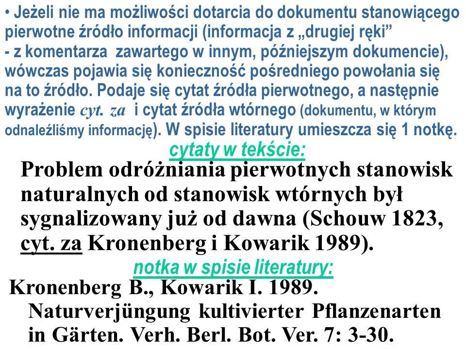 Problem odróżniania pierwotnych stanowisk naturalnych od stanowisk wtórnych był sygnalizowany już od dawna (Schouw 1823, cyt. za Kronenberg i Kowarik