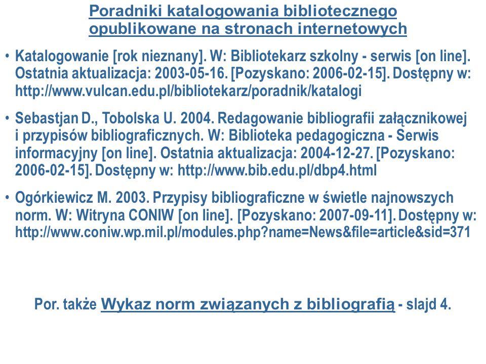 Poradniki katalogowania bibliotecznego opublikowane na stronach internetowych Katalogowanie [rok nieznany]. W: Bibliotekarz szkolny - serwis [on line]