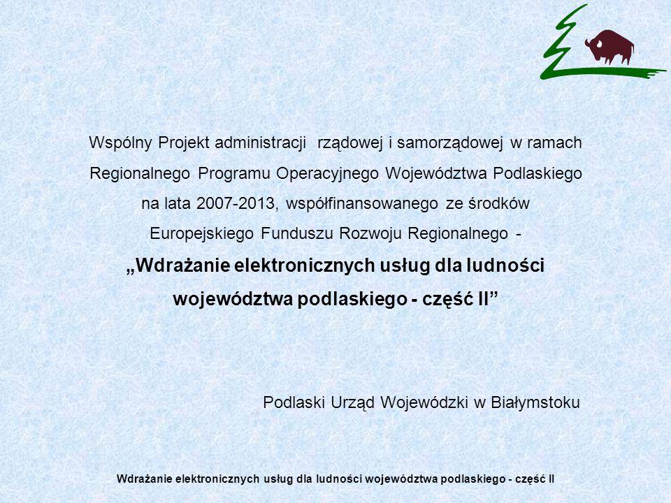 Wspólny Projekt administracji rządowej i samorządowej w ramach Regionalnego Programu Operacyjnego Województwa Podlaskiego na lata 2007-2013, współfina