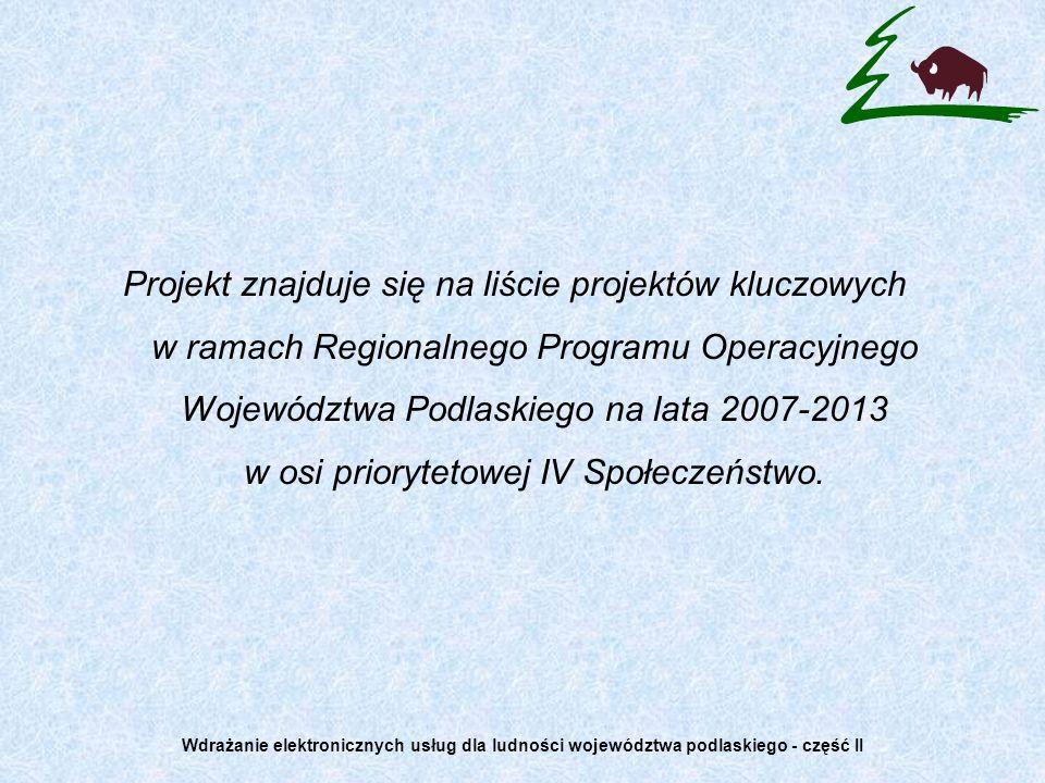 Projekt znajduje się na liście projektów kluczowych w ramach Regionalnego Programu Operacyjnego Województwa Podlaskiego na lata 2007-2013 w osi priory