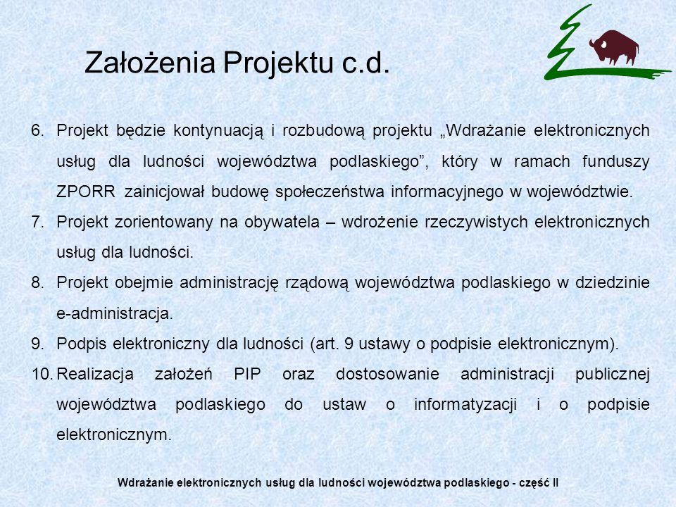 6.Projekt będzie kontynuacją i rozbudową projektu Wdrażanie elektronicznych usług dla ludności województwa podlaskiego, który w ramach funduszy ZPORR
