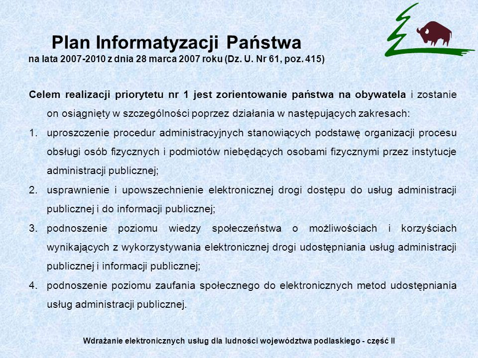 Plan Informatyzacji Państwa na lata 2007-2010 z dnia 28 marca 2007 roku (Dz. U. Nr 61, poz. 415) Celem realizacji priorytetu nr 1 jest zorientowanie p