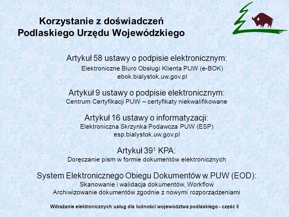 Korzystanie z doświadczeń Podlaskiego Urzędu Wojewódzkiego Artykuł 58 ustawy o podpisie elektronicznym: Elektroniczne Biuro Obsługi Klienta PUW (e-BOK