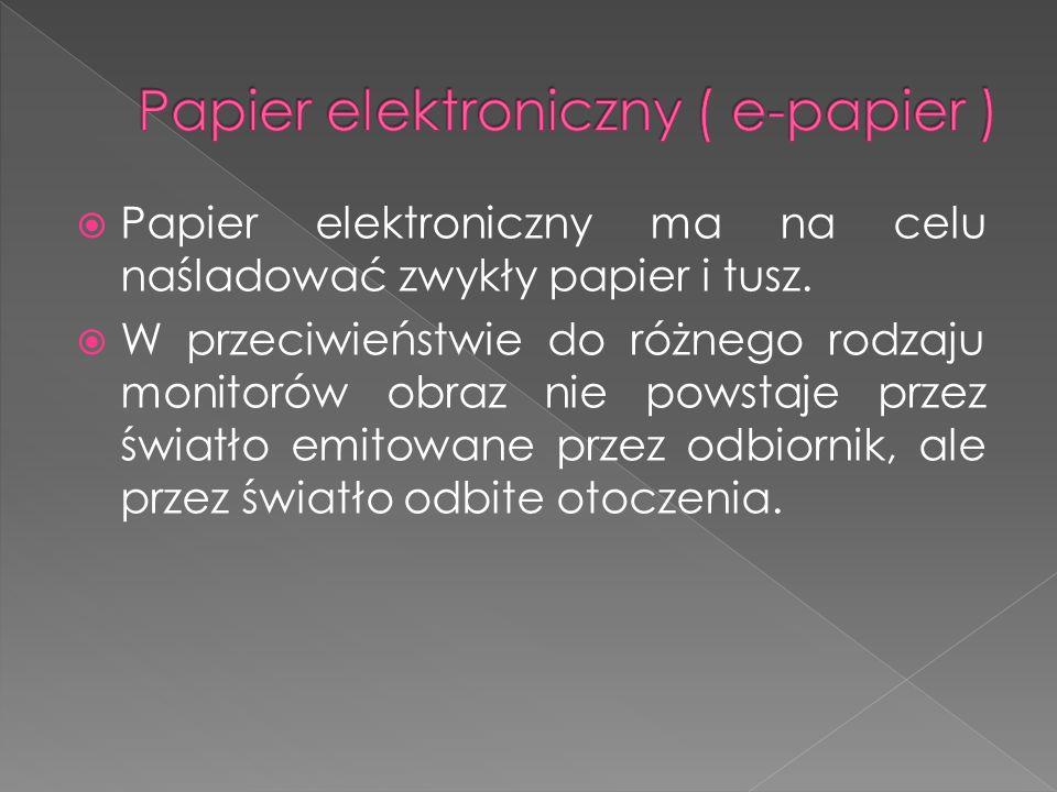 Papier elektroniczny ma na celu naśladować zwykły papier i tusz. W przeciwieństwie do różnego rodzaju monitorów obraz nie powstaje przez światło emito