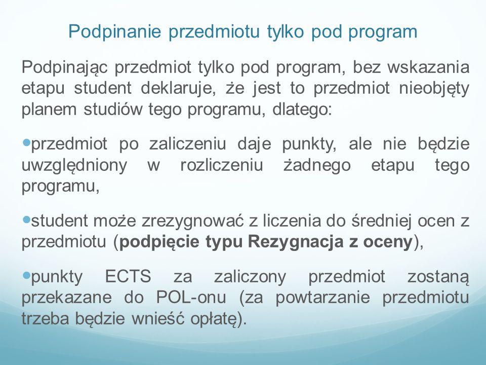 Podpinanie przedmiotu tylko pod program Podpinaja ̨ c przedmiot tylko pod program, bez wskazania etapu student deklaruje, z ̇ e jest to przedmiot nieo