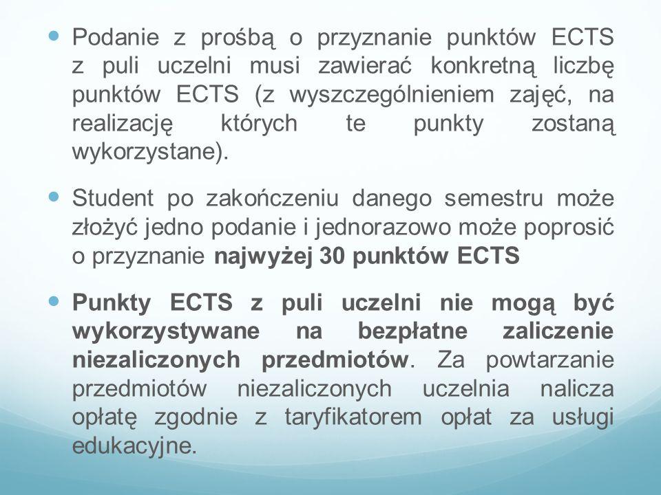 Podanie z prośbą o przyznanie punktów ECTS z puli uczelni musi zawierać konkretną liczbę punktów ECTS (z wyszczególnieniem zajęć, na realizację któryc