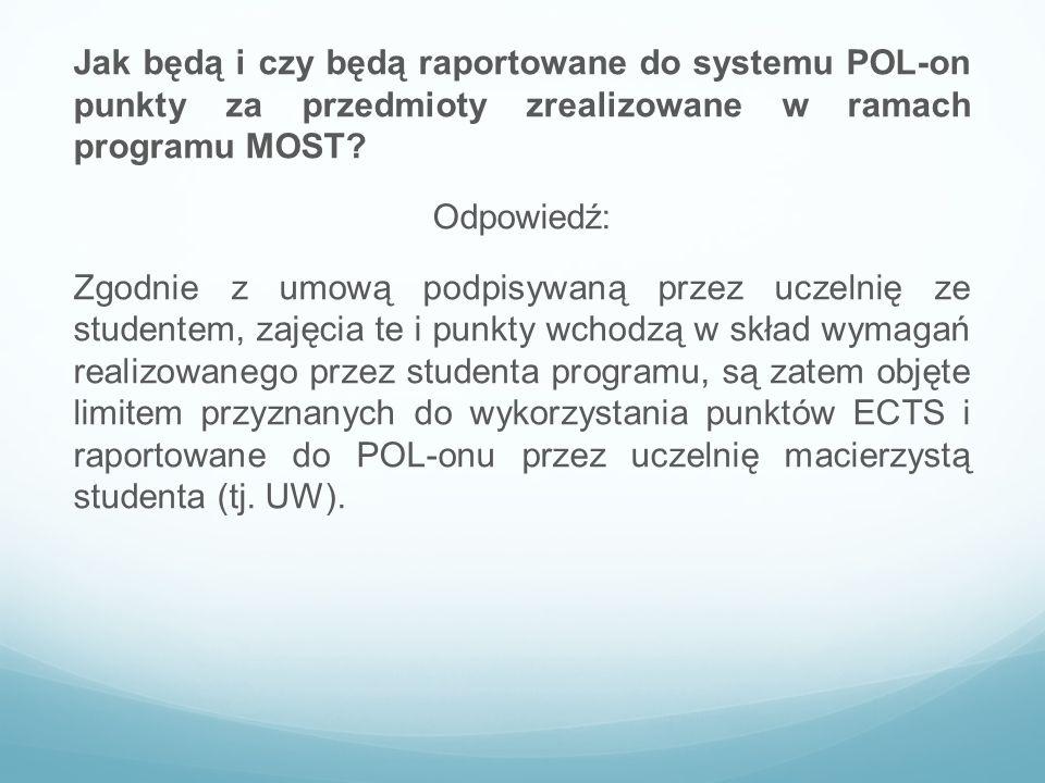 Jak będą i czy będą raportowane do systemu POL-on punkty za przedmioty zrealizowane w ramach programu MOST? Odpowiedź: Zgodnie z umową podpisywaną prz