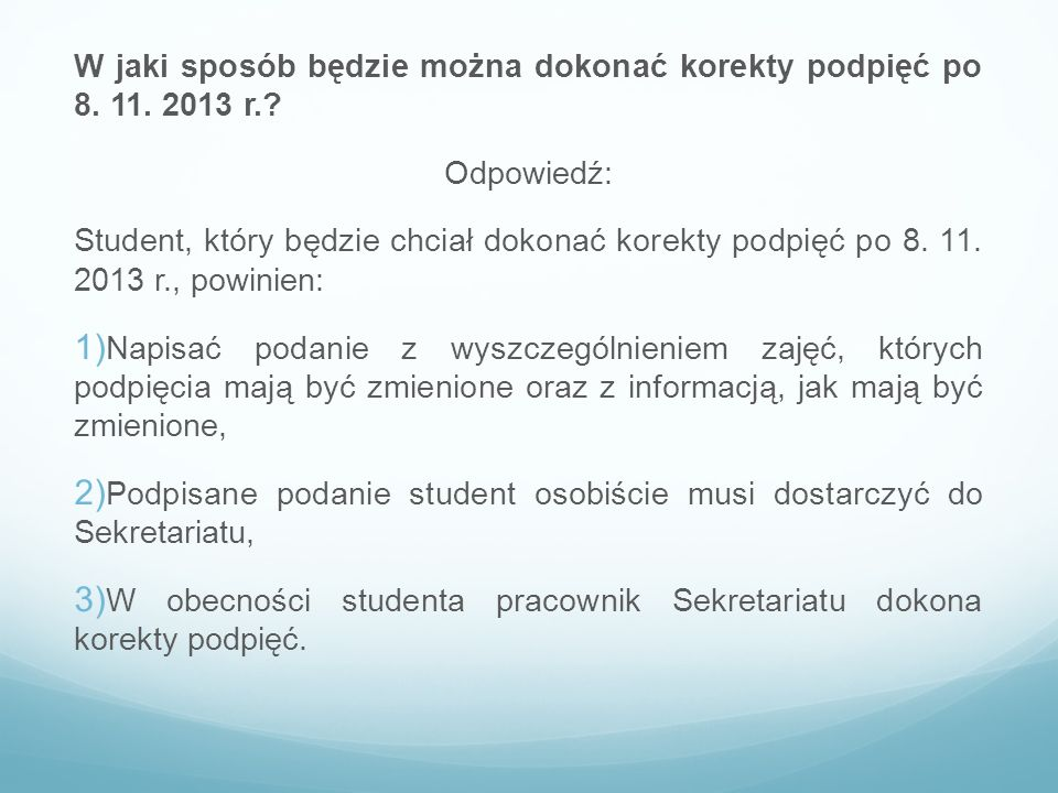W jaki sposób będzie można dokonać korekty podpięć po 8. 11. 2013 r.? Odpowiedź: Student, który będzie chciał dokonać korekty podpięć po 8. 11. 2013 r