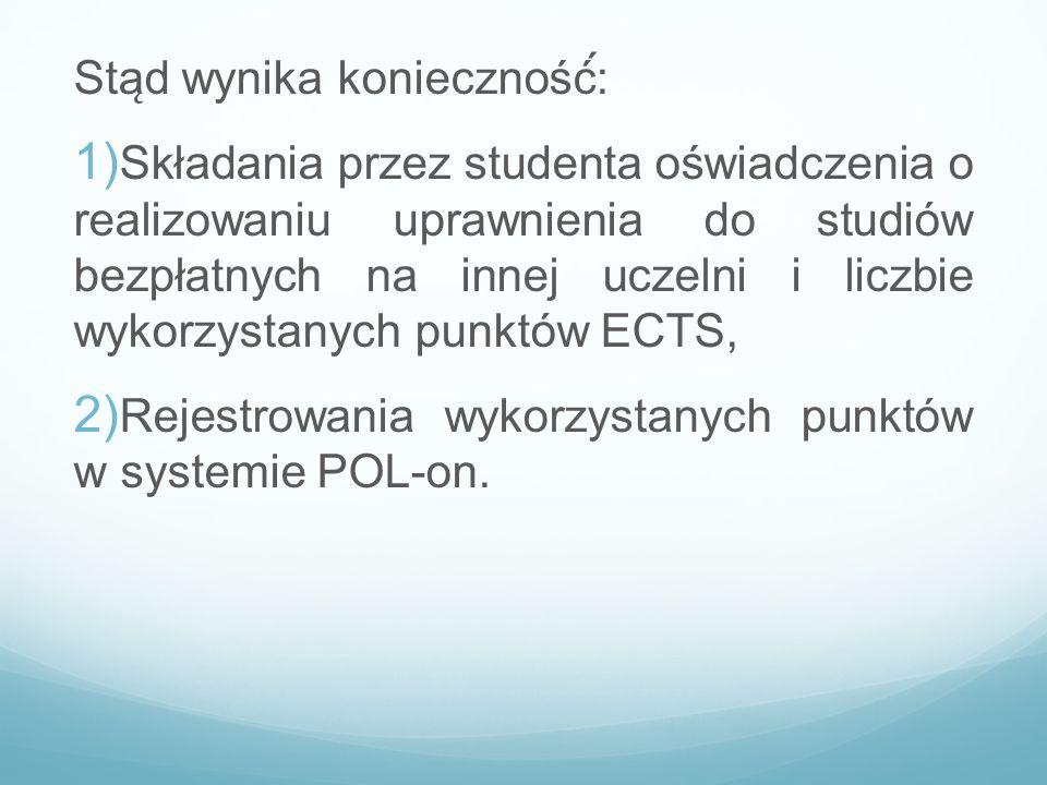 Sta ̨ d wynika konieczność́: 1) Składania przez studenta oświadczenia o realizowaniu uprawnienia do studiów bezpłatnych na innej uczelni i liczbie w
