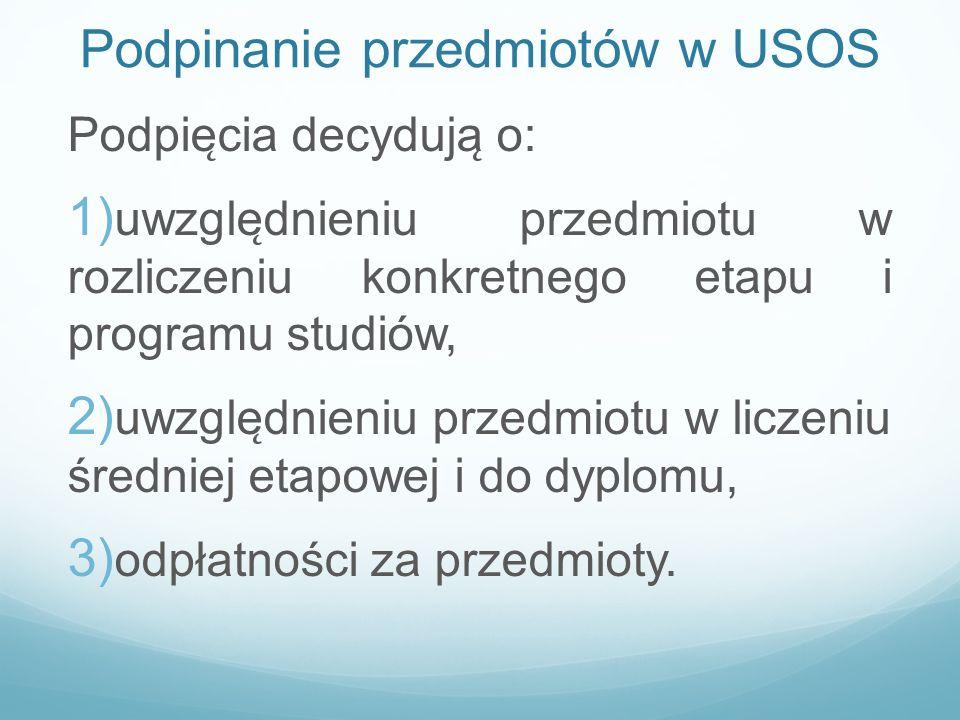 Podpinanie przedmiotów w USOS Podpie ̨ cia decyduja ̨ o: 1) uwzgle ̨ dnieniu przedmiotu w rozliczeniu konkretnego etapu i programu studiów, 2) uwzgle