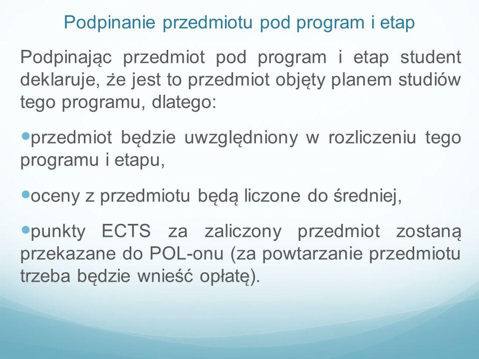 Podpinanie przedmiotu pod program i etap Podpinaja ̨ c przedmiot pod program i etap student deklaruje, z ̇ e jest to przedmiot obje ̨ ty planem studió