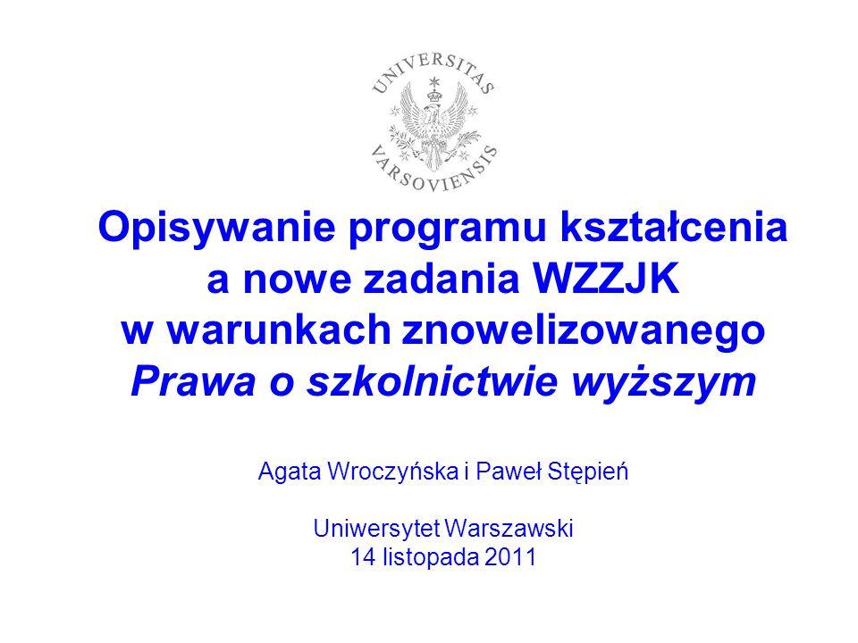 Opisywanie programu kształcenia a nowe zadania WZZJK w warunkach znowelizowanego Prawa o szkolnictwie wyższym Agata Wroczyńska i Paweł Stępień Uniwers
