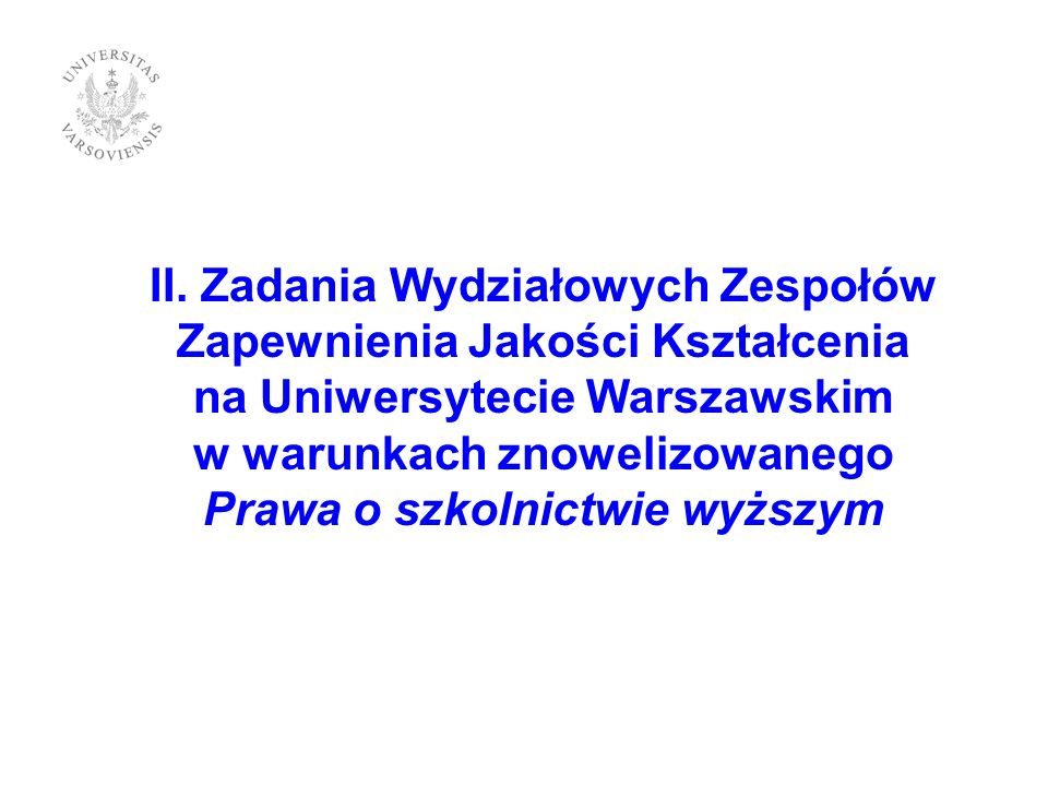 II. Zadania Wydziałowych Zespołów Zapewnienia Jakości Kształcenia na Uniwersytecie Warszawskim w warunkach znowelizowanego Prawa o szkolnictwie wyższy