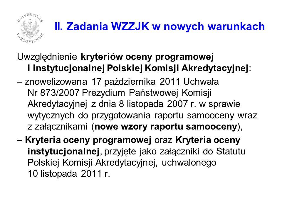 II. Zadania WZZJK w nowych warunkach Uwzględnienie kryteriów oceny programowej i instytucjonalnej Polskiej Komisji Akredytacyjnej: – znowelizowana 17