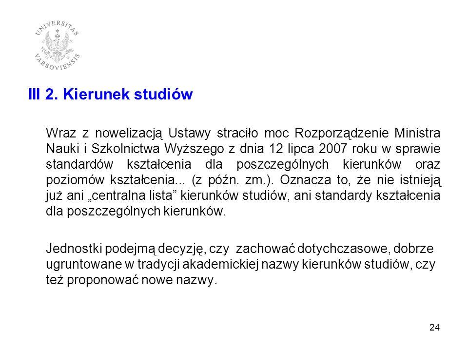 III 2. Kierunek studiów Wraz z nowelizacją Ustawy straciło moc Rozporządzenie Ministra Nauki i Szkolnictwa Wyższego z dnia 12 lipca 2007 roku w sprawi