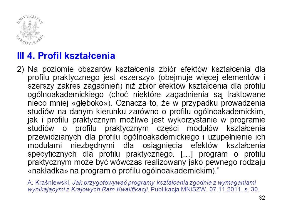 III 4. Profil kształcenia 2)Na poziomie obszarów kształcenia zbiór efektów kształcenia dla profilu praktycznego jest «szerszy» (obejmuje więcej elemen