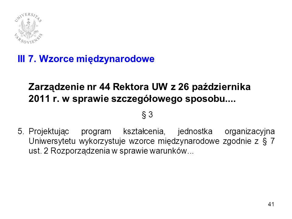 III 7. Wzorce międzynarodowe Zarządzenie nr 44 Rektora UW z 26 października 2011 r. w sprawie szczegółowego sposobu.... § 3 5.Projektując program kszt