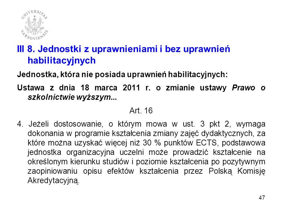 III 8. Jednostki z uprawnieniami i bez uprawnień habilitacyjnych Jednostka, która nie posiada uprawnień habilitacyjnych: Ustawa z dnia 18 marca 2011 r