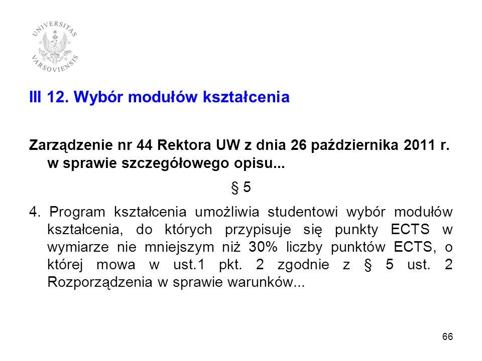 III 12. Wybór modułów kształcenia Zarządzenie nr 44 Rektora UW z dnia 26 października 2011 r. w sprawie szczegółowego opisu... § 5 4. Program kształce