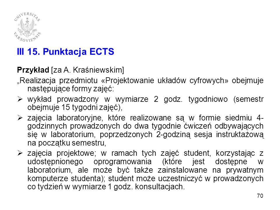 III 15. Punktacja ECTS Przykład [za A. Kraśniewskim] Realizacja przedmiotu «Projektowanie układów cyfrowych» obejmuje następujące formy zajęć: wykład