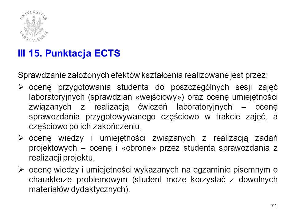 III 15. Punktacja ECTS Sprawdzanie założonych efektów kształcenia realizowane jest przez: ocenę przygotowania studenta do poszczególnych sesji zajęć l