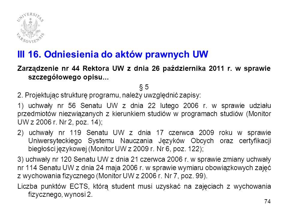 III 16. Odniesienia do aktów prawnych UW Zarządzenie nr 44 Rektora UW z dnia 26 października 2011 r. w sprawie szczegółowego opisu... § 5 2. Projektuj