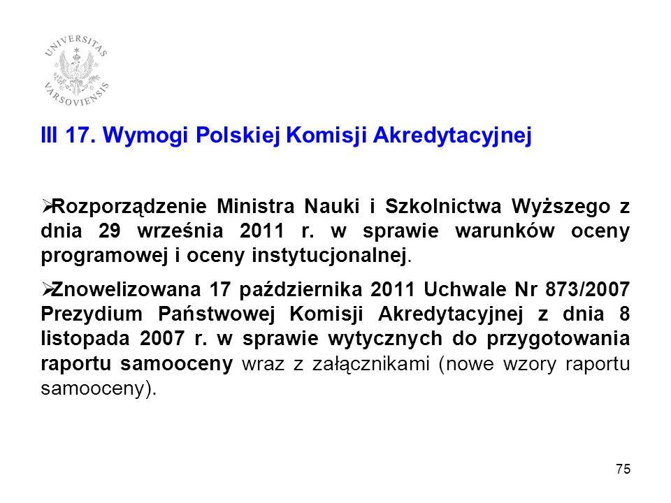 III 17. Wymogi Polskiej Komisji Akredytacyjnej Rozporządzenie Ministra Nauki i Szkolnictwa Wyższego z dnia 29 września 2011 r. w sprawie warunków ocen