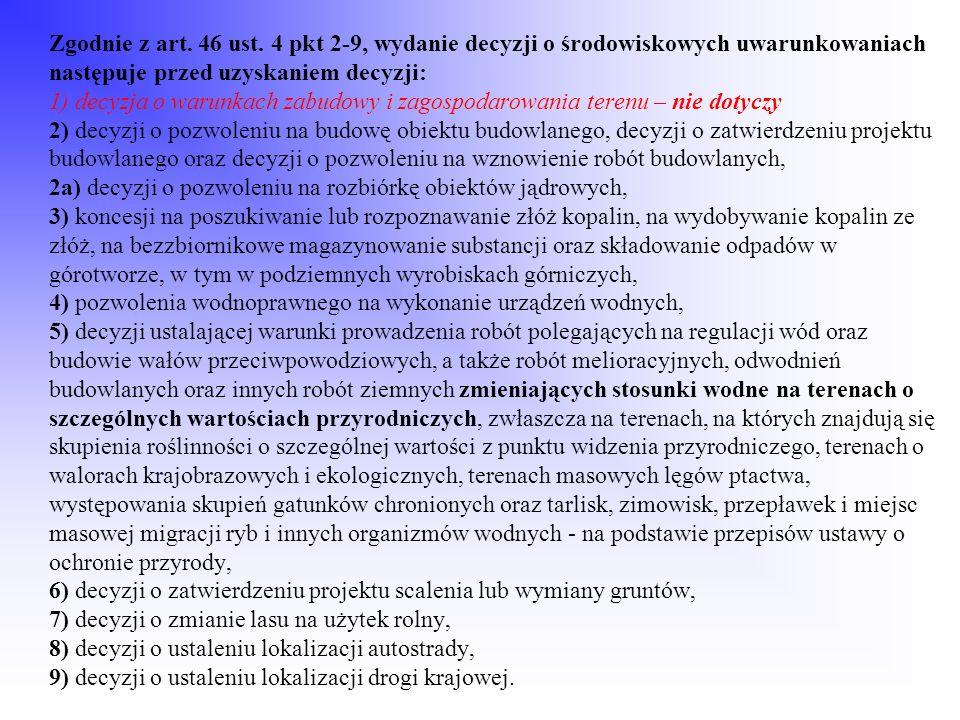 Zgodnie z art. 46 ust. 4 pkt 2-9, wydanie decyzji o środowiskowych uwarunkowaniach następuje przed uzyskaniem decyzji: 1) decyzja o warunkach zabudowy