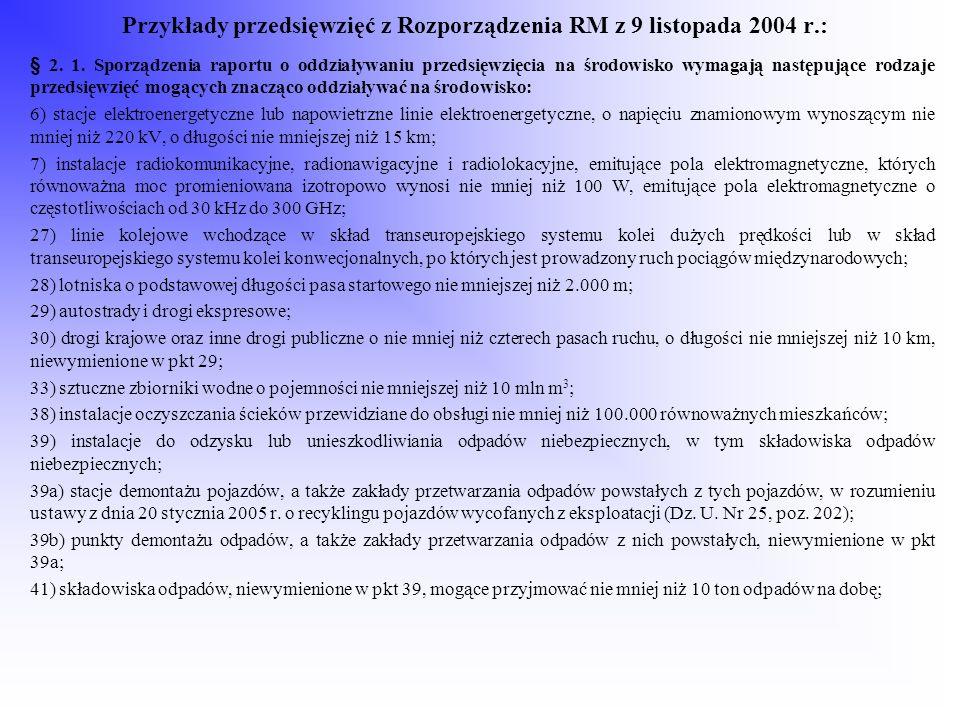 Przykłady przedsięwzięć z Rozporządzenia RM z 9 listopada 2004 r.: § 2. 1. Sporządzenia raportu o oddziaływaniu przedsięwzięcia na środowisko wymagają