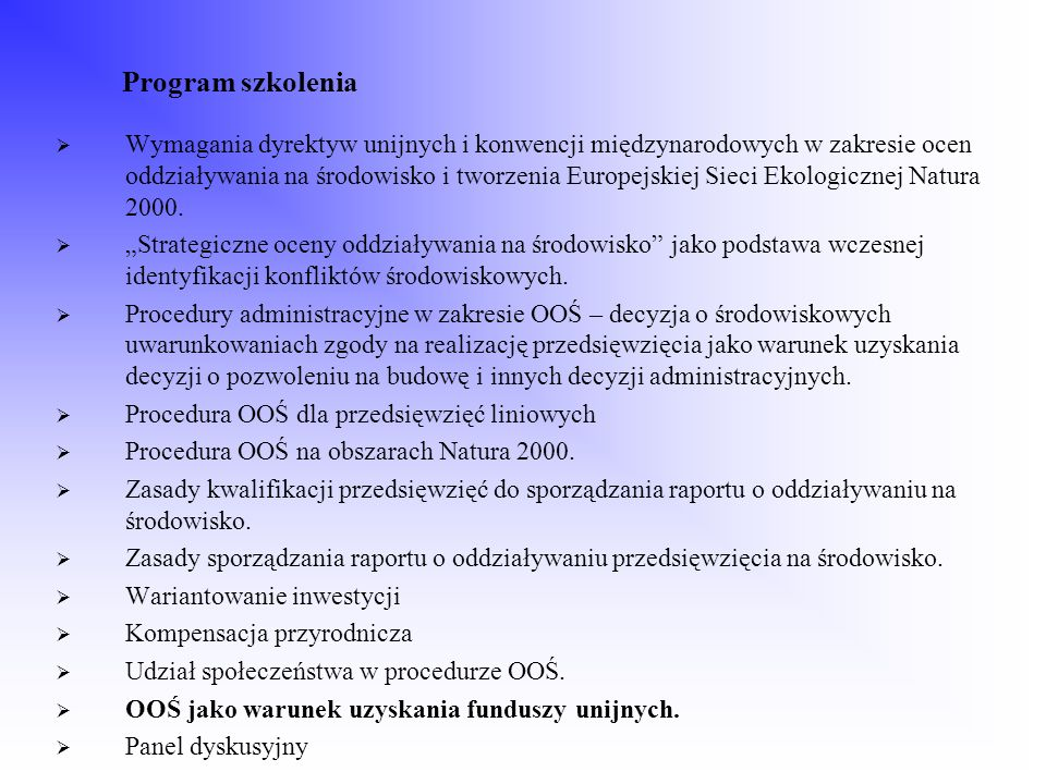 Transpozycja dyrektyw unijnych i konwencji międzynarodowych Cel: dostosowanie polskich przepisów do prawa unijnego w zakresie ocen oddziaływania na środowisko Dyrektywa Rady 85/337/EWG z dnia 27 czerwca 1985r.