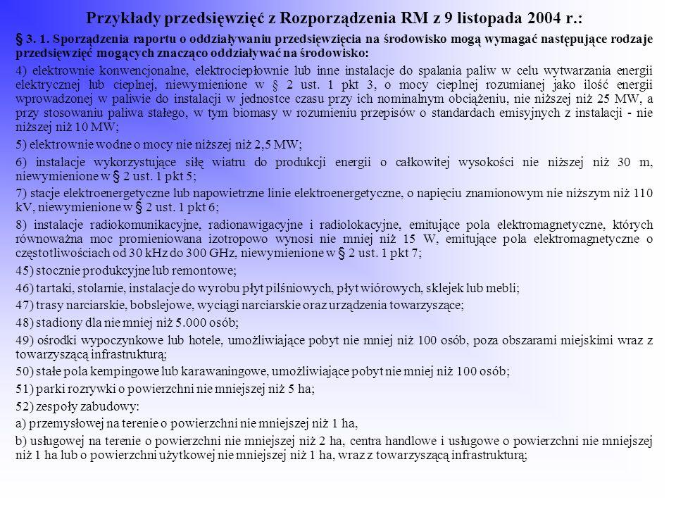 Przykłady przedsięwzięć z Rozporządzenia RM z 9 listopada 2004 r.: § 3. 1. Sporządzenia raportu o oddziaływaniu przedsięwzięcia na środowisko mogą wym