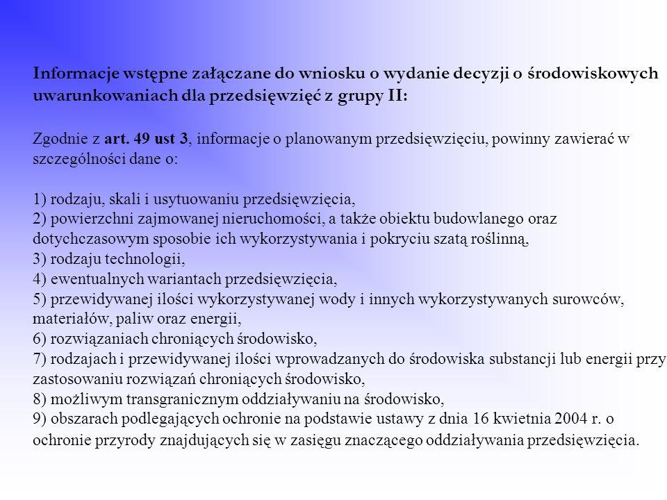 Informacje wstępne załączane do wniosku o wydanie decyzji o środowiskowych uwarunkowaniach dla przedsięwzięć z grupy II: Zgodnie z art. 49 ust 3, info