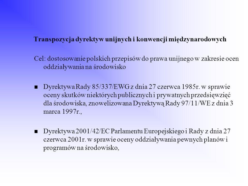 Transpozycja dyrektyw unijnych i konwencji międzynarodowych Cel: dostosowanie polskich przepisów do prawa unijnego w zakresie ocen oddziaływania na śr