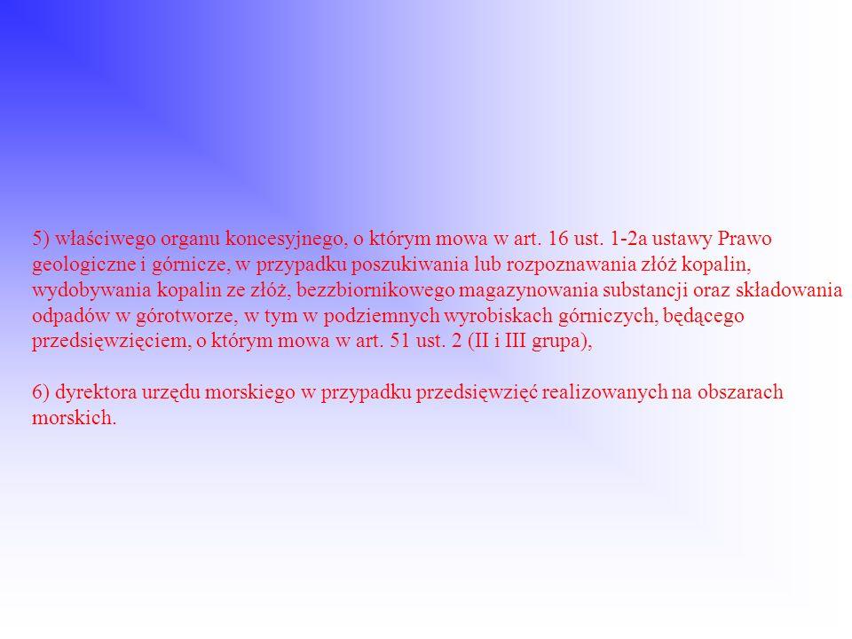 5) właściwego organu koncesyjnego, o którym mowa w art. 16 ust. 1-2a ustawy Prawo geologiczne i górnicze, w przypadku poszukiwania lub rozpoznawania z