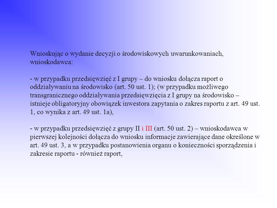 Wnioskując o wydanie decyzji o środowiskowych uwarunkowaniach, wnioskodawca: - w przypadku przedsięwzięć z I grupy – do wniosku dołącza raport o oddzi