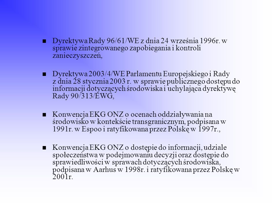 Dyrektywa Rady 2003/35/WE ustanawiająca udział społeczeństwa w przygotowaniu niektórych planów i programów dotyczących środowiska oraz zmieniająca Dyrektywy Rady: 85/337/EWG i 96/61/WE w odniesieniu do udziału społeczeństwa i dostępu do sprawiedliwości Dyrektywa Rady 92/43/EWG o ochronie siedlisk przyrodniczych oraz dziko żyjącej fauny i flory z dnia 21 maja 1992 r.