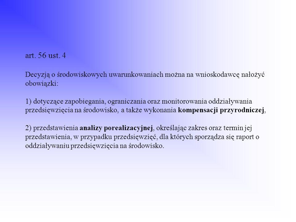 art. 56 ust. 4 Decyzją o środowiskowych uwarunkowaniach można na wnioskodawcę nałożyć obowiązki: 1) dotyczące zapobiegania, ograniczania oraz monitoro