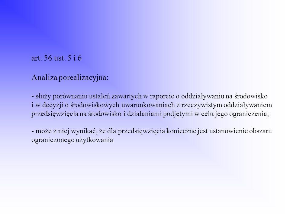 art. 56 ust. 5 i 6 Analiza porealizacyjna: - służy porównaniu ustaleń zawartych w raporcie o oddziaływaniu na środowisko i w decyzji o środowiskowych