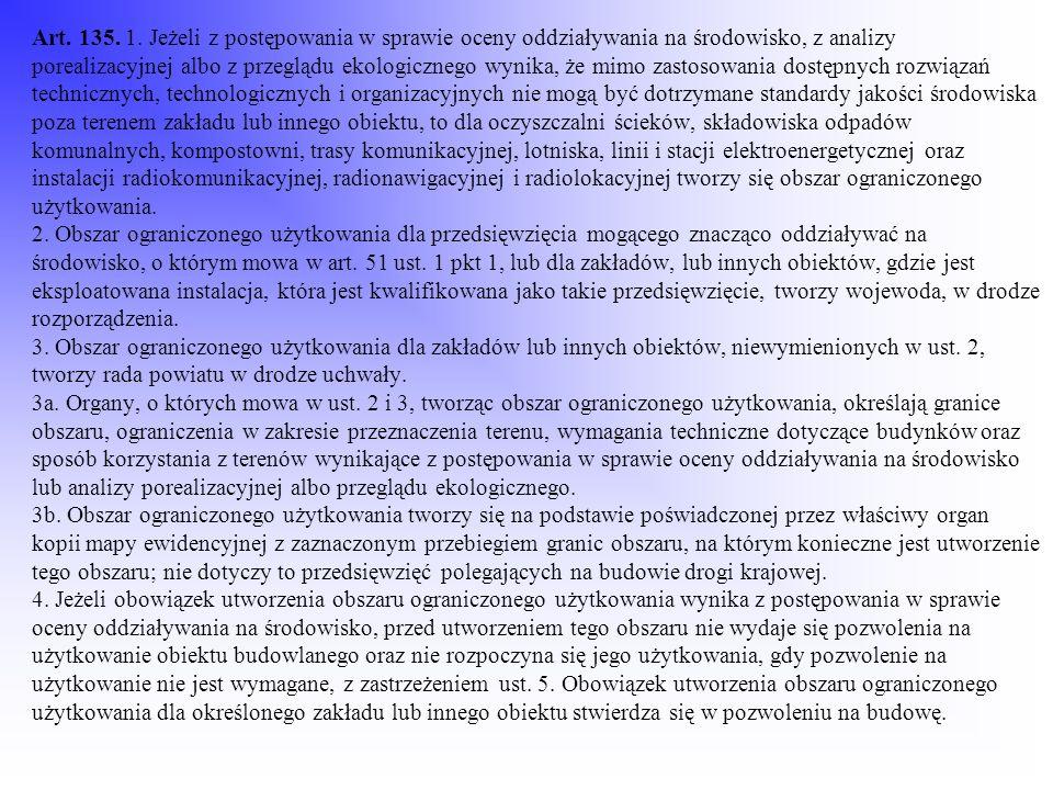 Art. 135. 1. Jeżeli z postępowania w sprawie oceny oddziaływania na środowisko, z analizy porealizacyjnej albo z przeglądu ekologicznego wynika, że mi