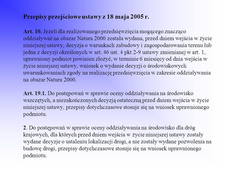 Przepisy przejściowe ustawy z 18 maja 2005 r. Art. 10. Jeżeli dla realizowanego przedsięwzięcia mogącego znacząco oddziaływać na obszar Natura 2000 zo