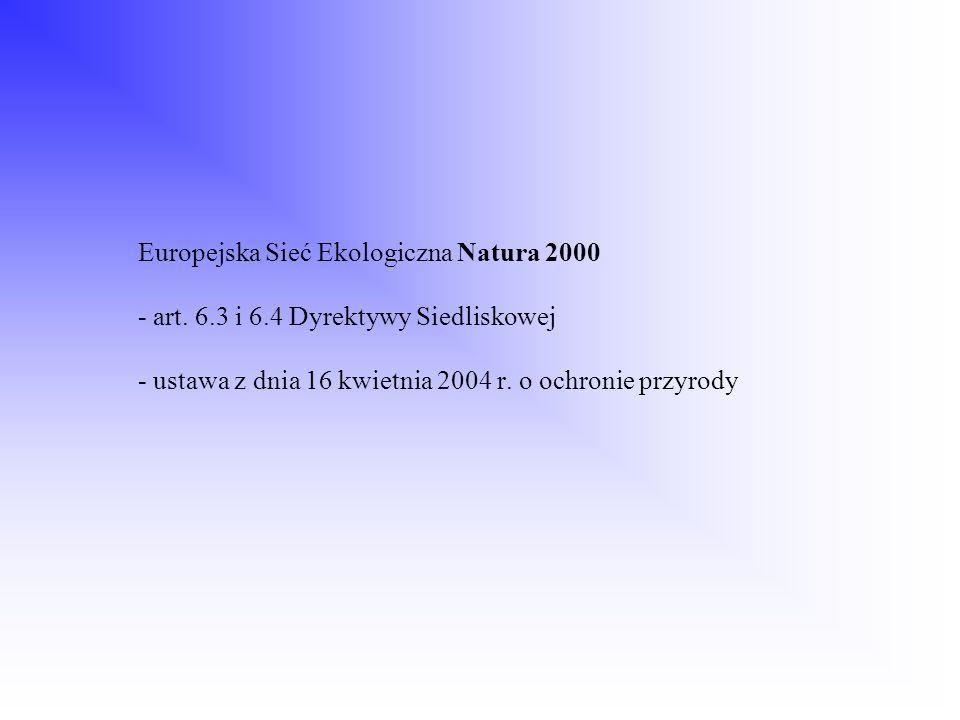 Europejska Sieć Ekologiczna Natura 2000 - art. 6.3 i 6.4 Dyrektywy Siedliskowej - ustawa z dnia 16 kwietnia 2004 r. o ochronie przyrody